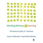 Working Memory and Learning: A Practical Guide for Teachers